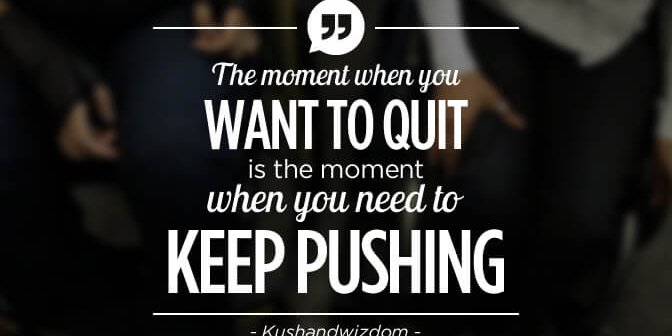 Quotes Keep Pushing 672x336 - Kushandwizdom