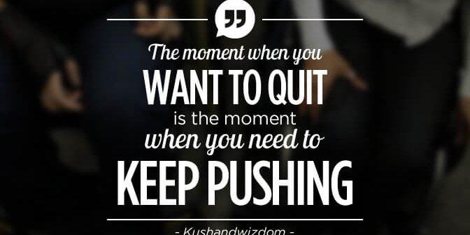 Quotes Keep Pushing 672x336 - Kushandwizdom