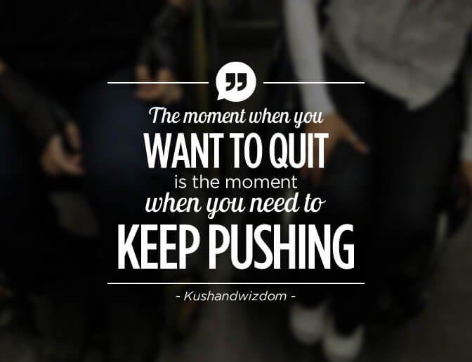 Quotes Keep Pushing 672x516 - Kushandwizdom