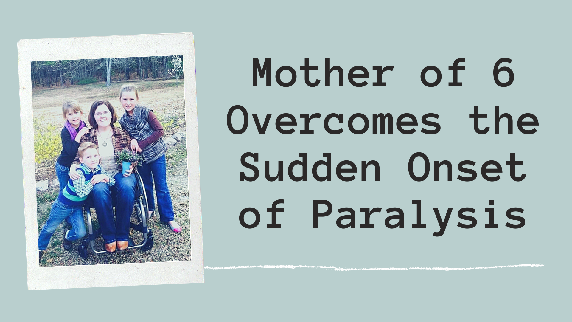Copy of 10 24 Twitter - Mother of 6 Overcomes the Sudden Onset of Paralysis