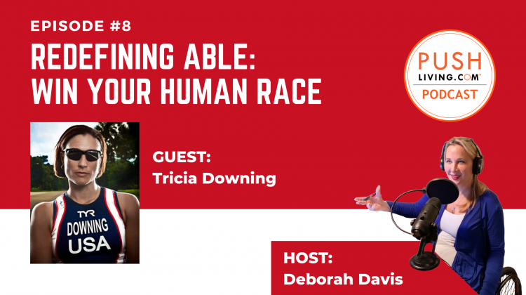 "Podcast8 Cover 750x420 - PUSHLiving Podcast 8 | Paralympian Tricia Downing ""Redefining Able: Win Your Human Race"""