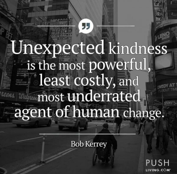 bob quote 600x589 - Unexpected kindness is the most powerful