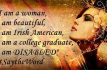 I am a woman, I am beautiful, I am Irish American, I am a college graduate, I am DISABLED #SaytheWord