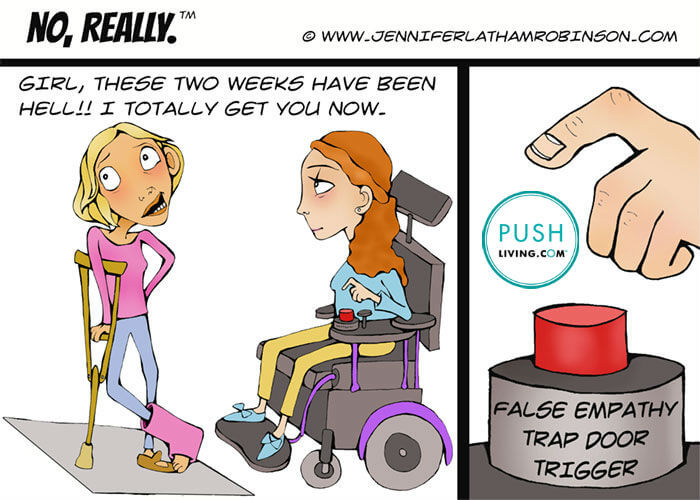 Cartoon of a girl with a plaster on her leg speaking to another girl on the wheelchair pressing button false empathy trap trigger with text Girl these two weeks have been hell!! I totally get you now.