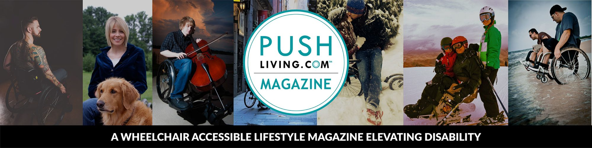 Pushliving Magazine - A wheelchair accessible lifestyle magazine elevating disability