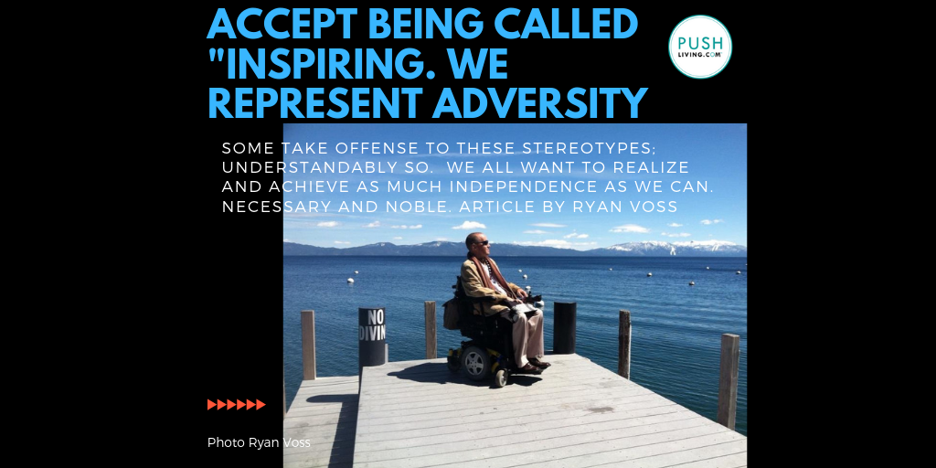 "man in a electric wheelchair looking over the water from a dock words ""accept being called inspiring. We represent adversity"""