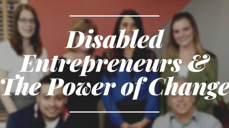 9 20 Twitter 1 750x420 - Disabled Entrepreneurs & The Power of Change