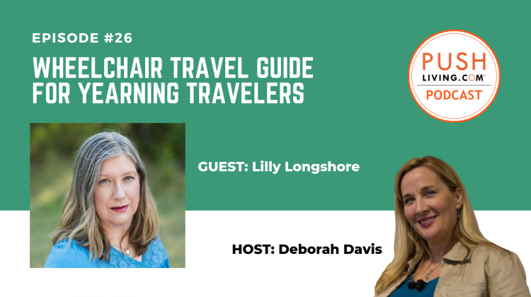 Podcast26 Cover 3 750x420 - PUSHLiving Podcast #26: Wheelchair Travel Guide for Yearning Travelers with Lilly Longshore