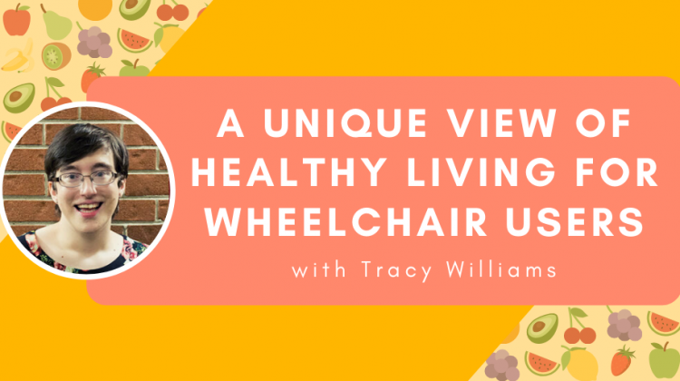 Tracy Nutrition 750x420 - A Unique View of Healthy Living for Wheelchair Users