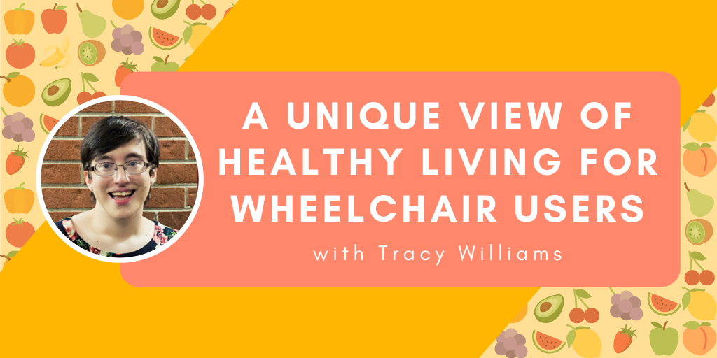 Tracy Nutrition - A Unique View of Healthy Living for Wheelchair Users